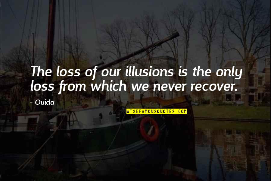 Ouida Quotes By Ouida: The loss of our illusions is the only