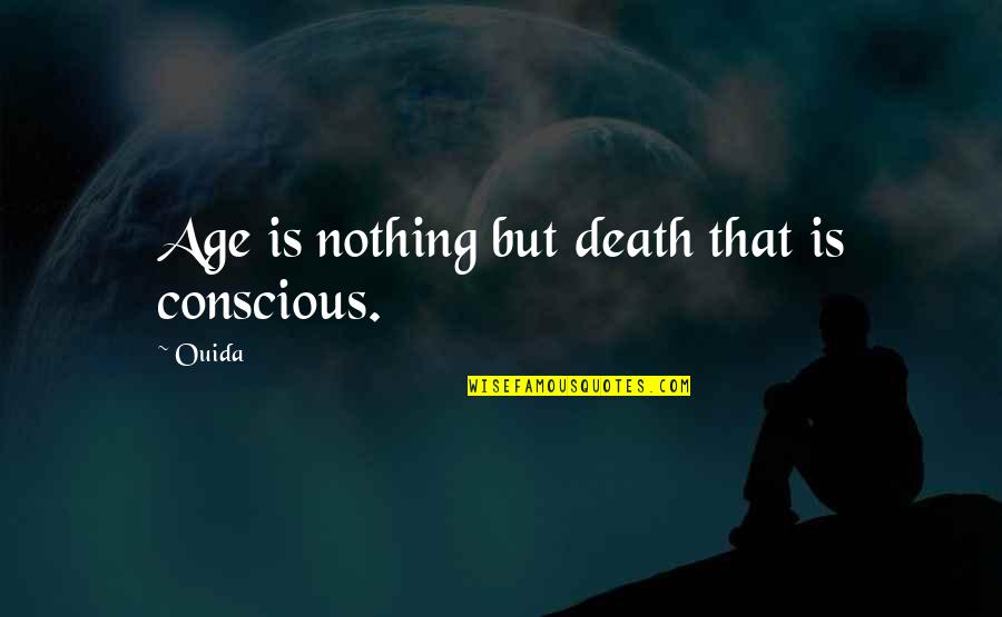 Ouida Quotes By Ouida: Age is nothing but death that is conscious.