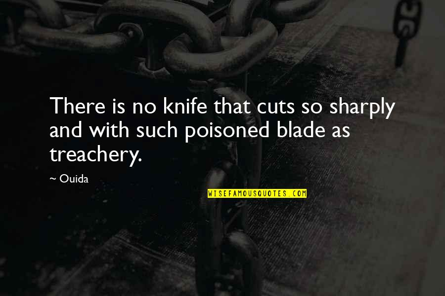 Ouida Quotes By Ouida: There is no knife that cuts so sharply