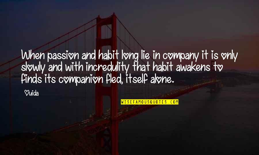 Ouida Quotes By Ouida: When passion and habit long lie in company