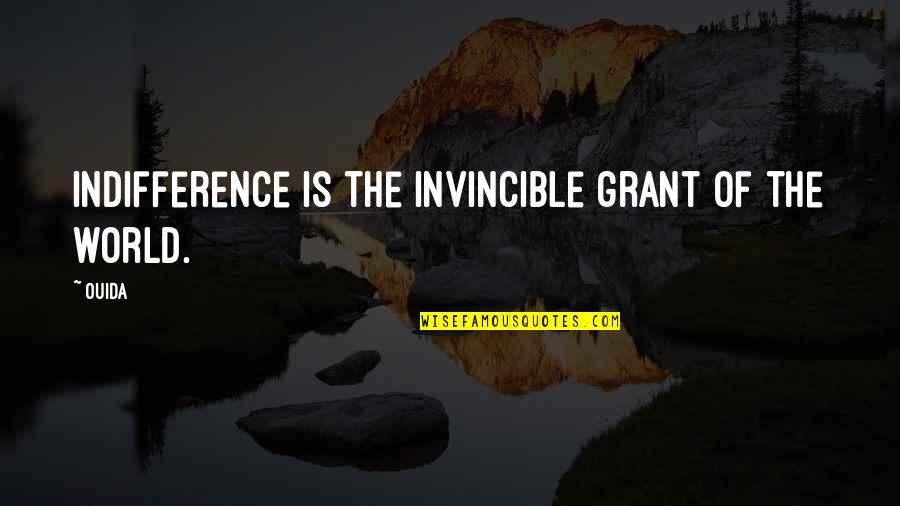 Ouida Quotes By Ouida: Indifference is the invincible grant of the world.