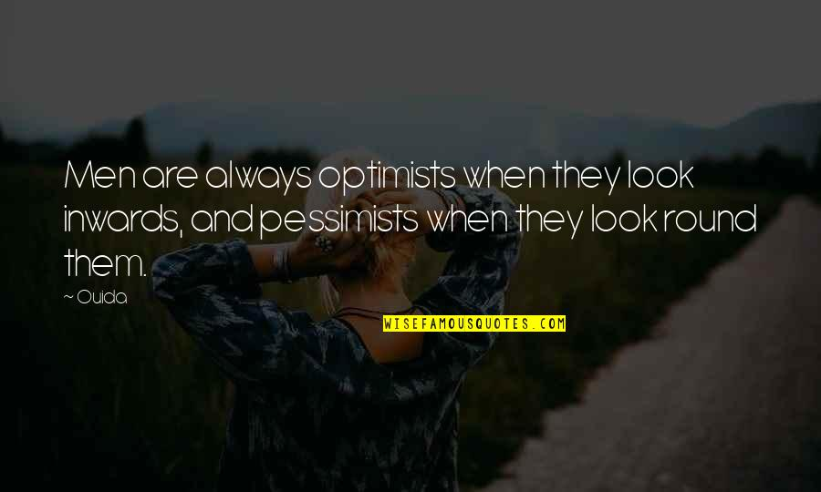 Ouida Quotes By Ouida: Men are always optimists when they look inwards,