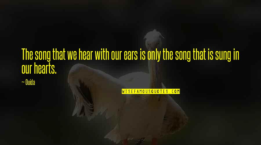 Ouida Quotes By Ouida: The song that we hear with our ears