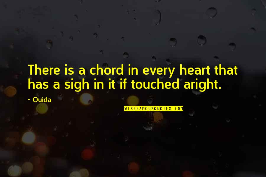Ouida Quotes By Ouida: There is a chord in every heart that