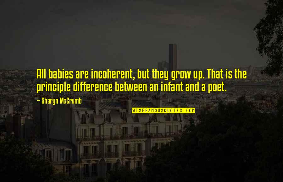 Our Babies Growing Up Quotes By Sharyn McCrumb: All babies are incoherent, but they grow up.