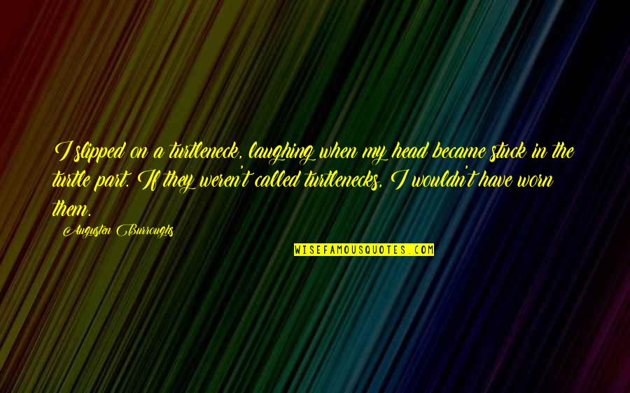 Our Childhood Memories Quotes By Augusten Burroughs: I slipped on a turtleneck, laughing when my