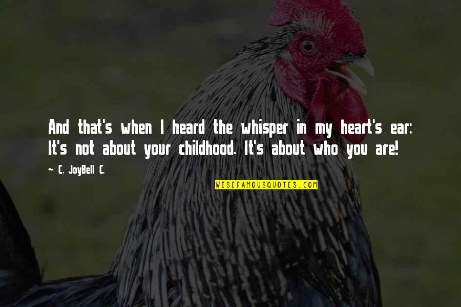 Our Childhood Memories Quotes By C. JoyBell C.: And that's when I heard the whisper in