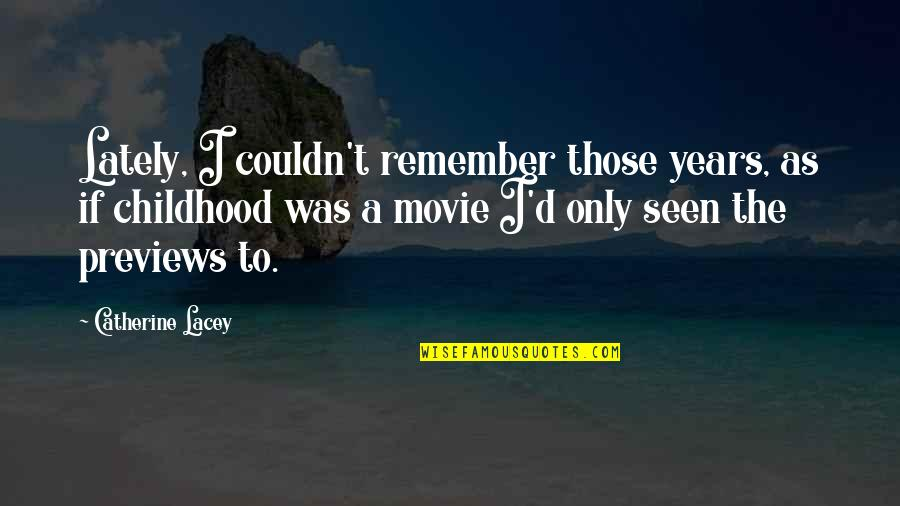 Our Childhood Memories Quotes By Catherine Lacey: Lately, I couldn't remember those years, as if