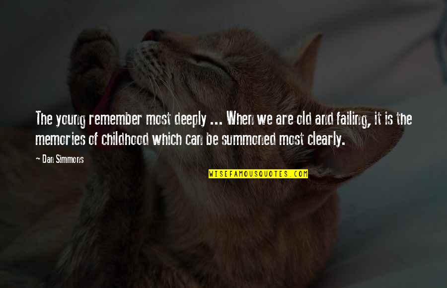 Our Childhood Memories Quotes By Dan Simmons: The young remember most deeply ... When we