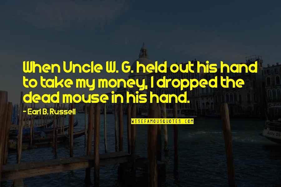 Our Childhood Memories Quotes By Earl B. Russell: When Uncle W. G. held out his hand