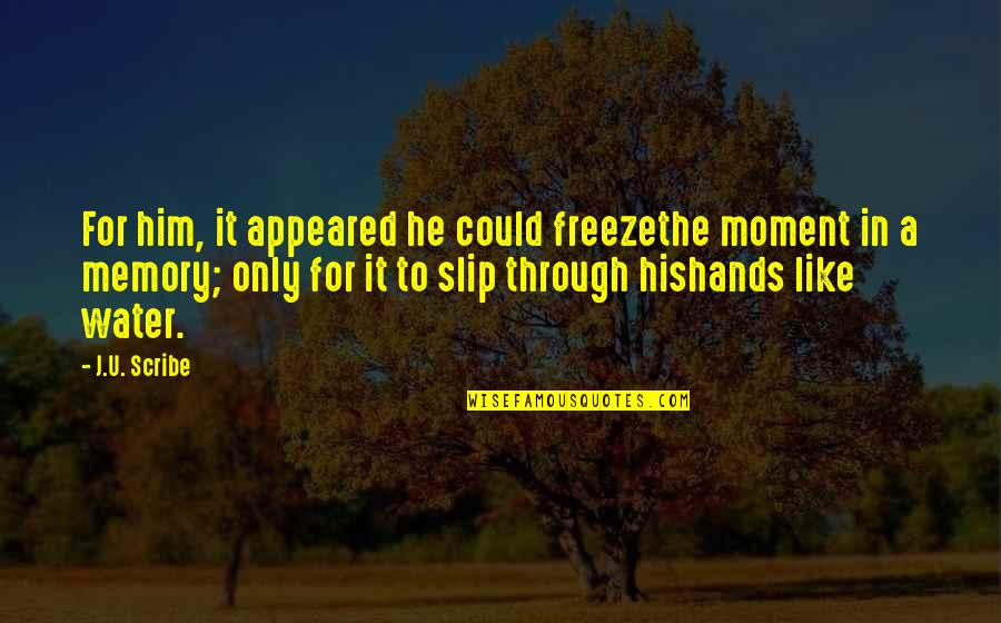 Our Childhood Memories Quotes By J.U. Scribe: For him, it appeared he could freezethe moment