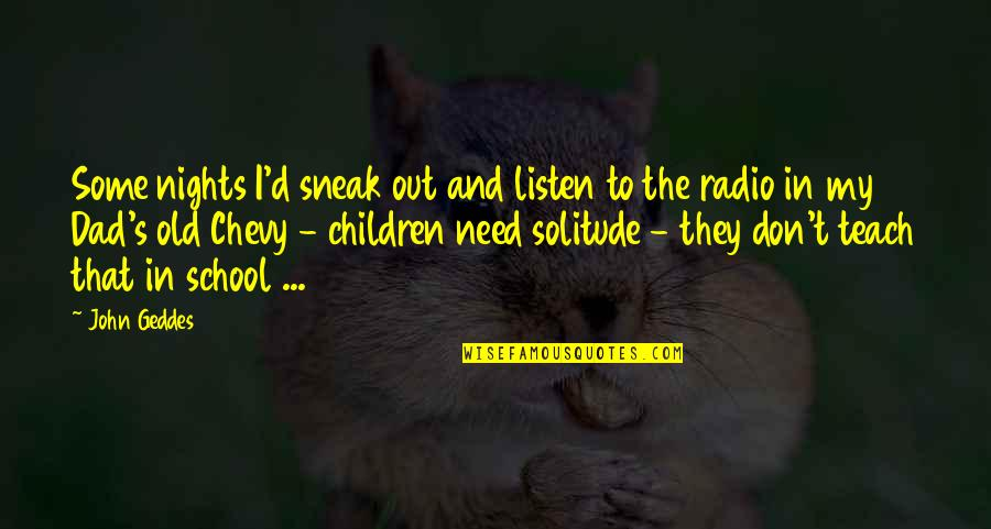 Our Childhood Memories Quotes By John Geddes: Some nights I'd sneak out and listen to