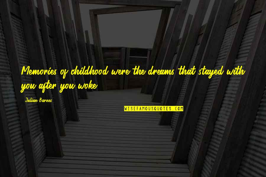 Our Childhood Memories Quotes By Julian Barnes: Memories of childhood were the dreams that stayed
