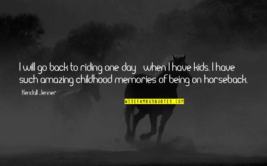 Our Childhood Memories Quotes By Kendall Jenner: I will go back to riding one day