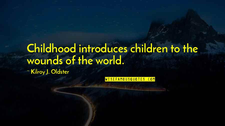Our Childhood Memories Quotes By Kilroy J. Oldster: Childhood introduces children to the wounds of the