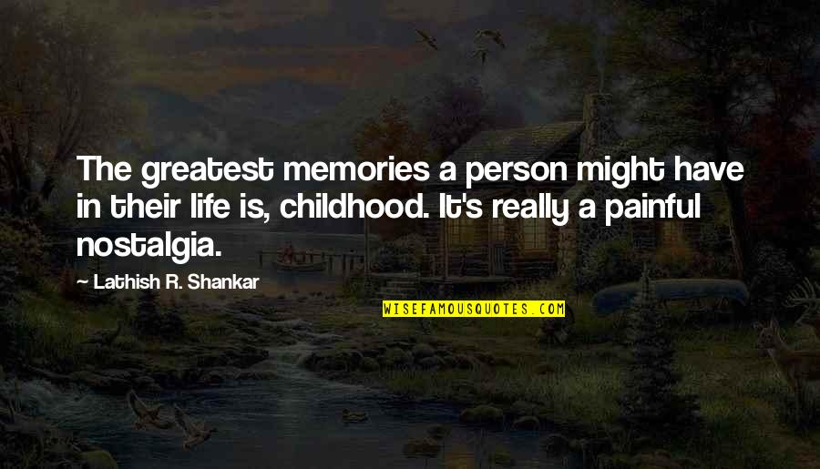Our Childhood Memories Quotes By Lathish R. Shankar: The greatest memories a person might have in