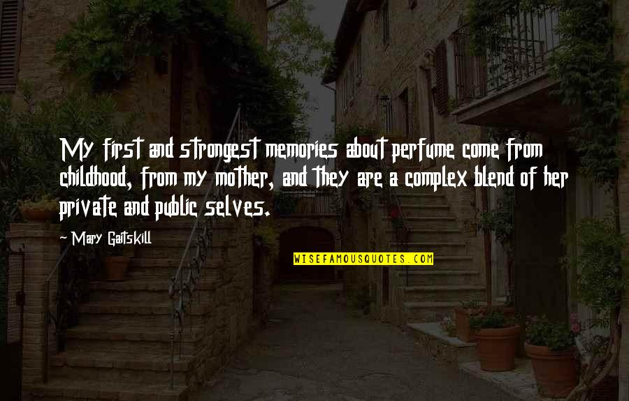 Our Childhood Memories Quotes By Mary Gaitskill: My first and strongest memories about perfume come