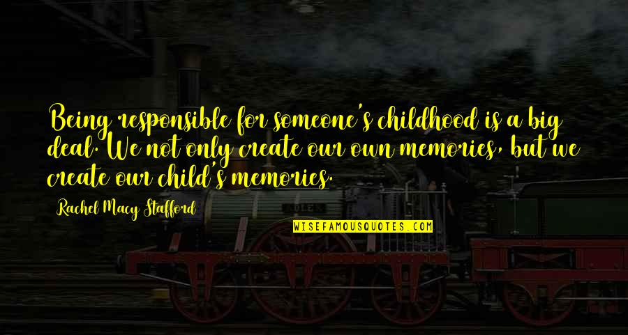 Our Childhood Memories Quotes By Rachel Macy Stafford: Being responsible for someone's childhood is a big