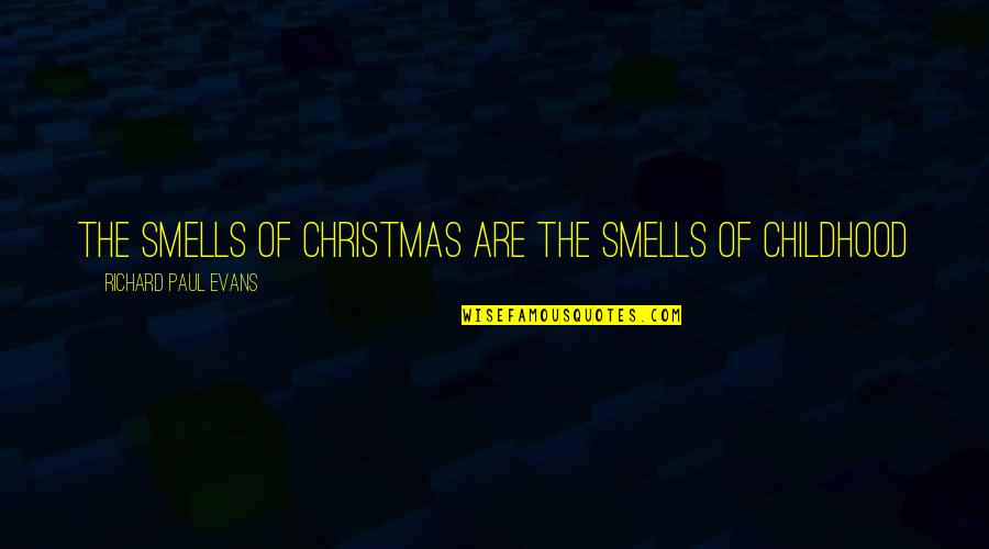 Our Childhood Memories Quotes By Richard Paul Evans: The smells of Christmas are the smells of