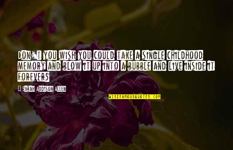 Our Childhood Memories Quotes By Sarah Addison Allen: Don't you wish you could take a single