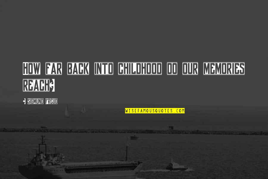 Our Childhood Memories Quotes By Sigmund Freud: How far back into childhood do our memories