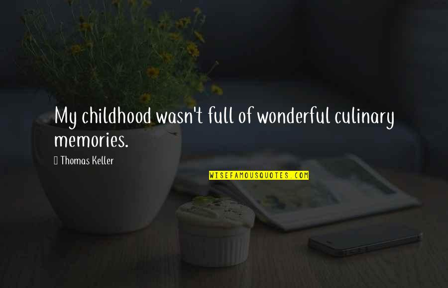 Our Childhood Memories Quotes By Thomas Keller: My childhood wasn't full of wonderful culinary memories.