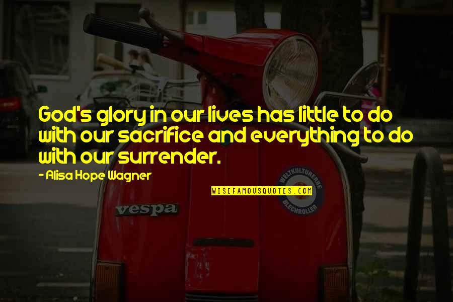 Our Faith To God Quotes By Alisa Hope Wagner: God's glory in our lives has little to