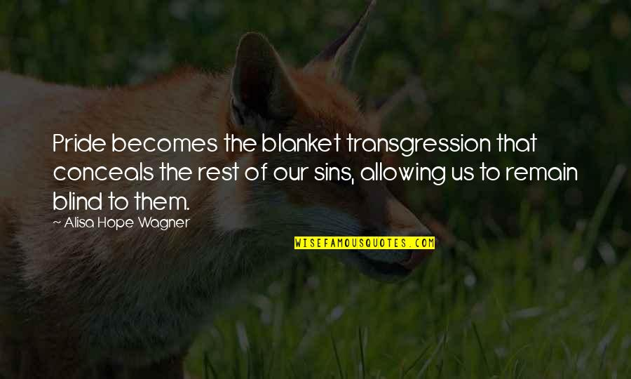 Our Faith To God Quotes By Alisa Hope Wagner: Pride becomes the blanket transgression that conceals the