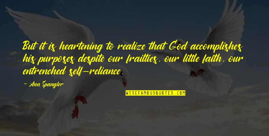 Our Faith To God Quotes By Ann Spangler: But it is heartening to realize that God