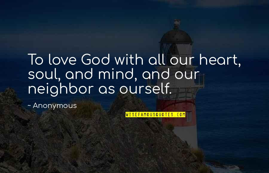 Our Faith To God Quotes By Anonymous: To love God with all our heart, soul,