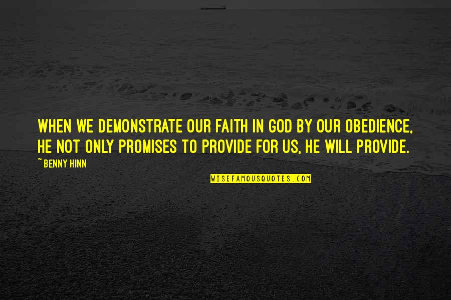 Our Faith To God Quotes By Benny Hinn: When we demonstrate our faith in God by