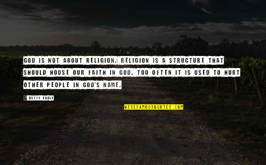 Our Faith To God Quotes By Betty Eadie: God is not about religion. Religion is a