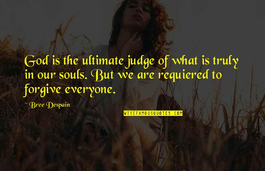 Our Faith To God Quotes By Bree Despain: God is the ultimate judge of what is