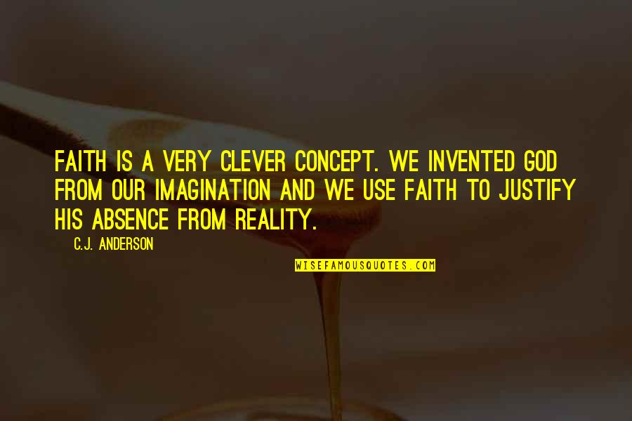 Our Faith To God Quotes By C.J. Anderson: Faith is a very clever concept. We invented