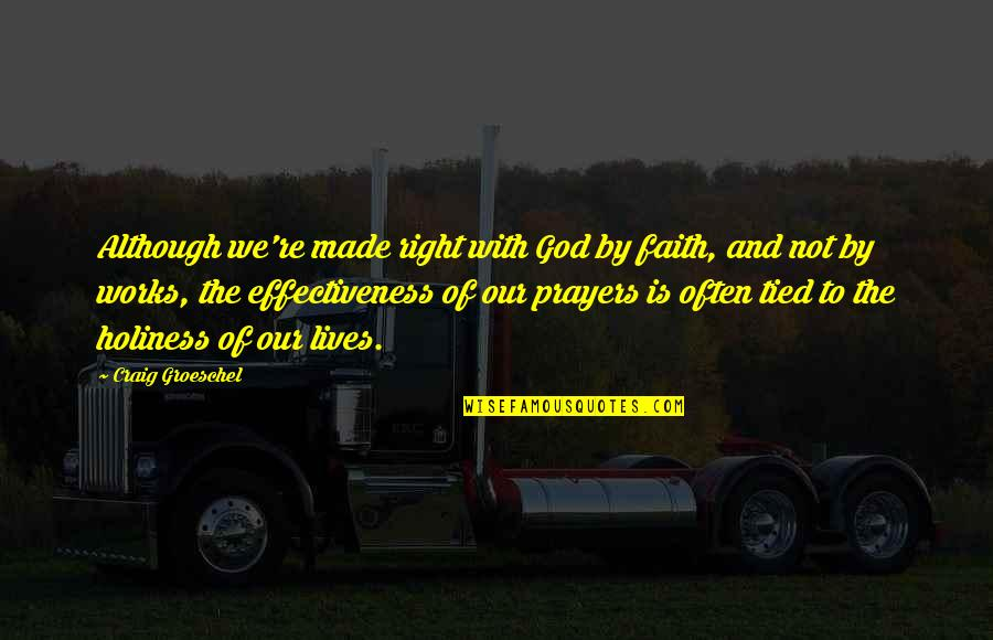 Our Faith To God Quotes By Craig Groeschel: Although we're made right with God by faith,