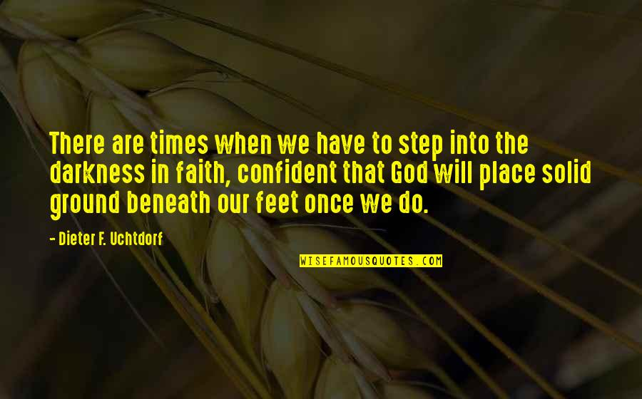 Our Faith To God Quotes By Dieter F. Uchtdorf: There are times when we have to step