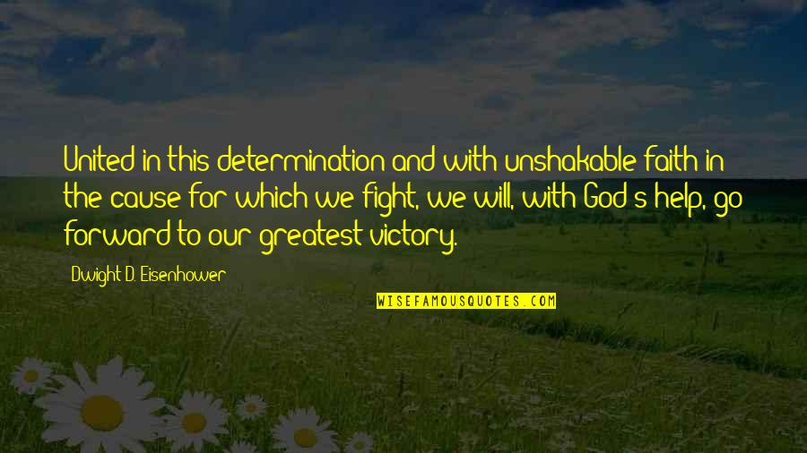 Our Faith To God Quotes By Dwight D. Eisenhower: United in this determination and with unshakable faith
