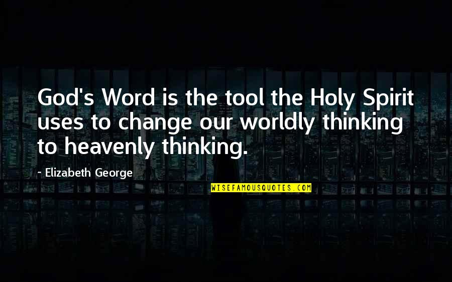 Our Faith To God Quotes By Elizabeth George: God's Word is the tool the Holy Spirit
