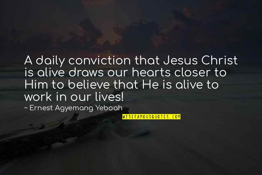 Our Faith To God Quotes By Ernest Agyemang Yeboah: A daily conviction that Jesus Christ is alive