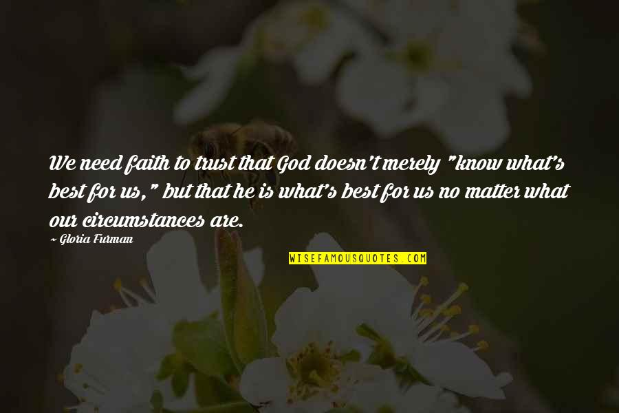 Our Faith To God Quotes By Gloria Furman: We need faith to trust that God doesn't