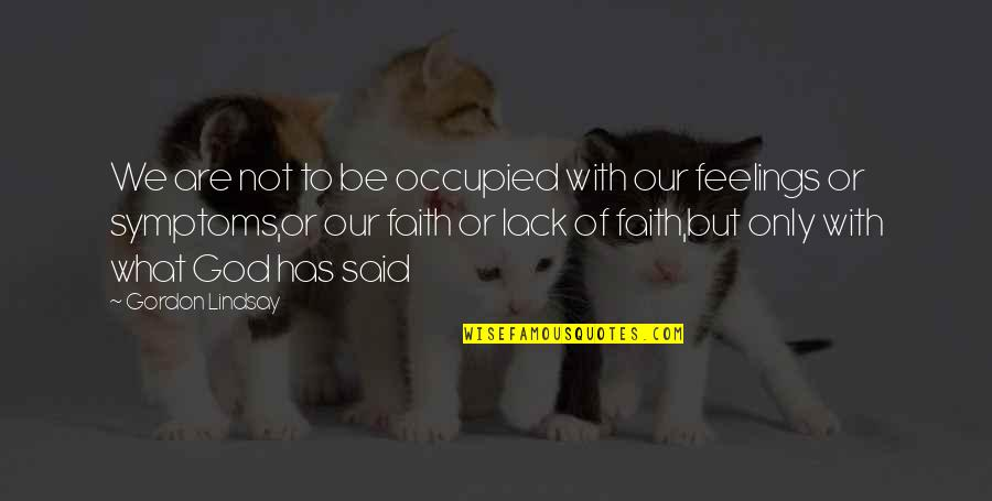 Our Faith To God Quotes By Gordon Lindsay: We are not to be occupied with our