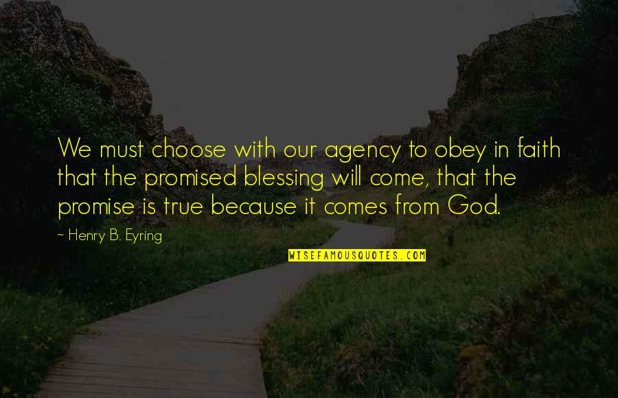 Our Faith To God Quotes By Henry B. Eyring: We must choose with our agency to obey