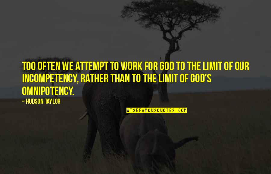 Our Faith To God Quotes By Hudson Taylor: Too often we attempt to work for God