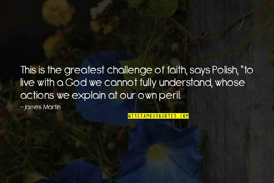 Our Faith To God Quotes By James Martin: This is the greatest challenge of faith, says