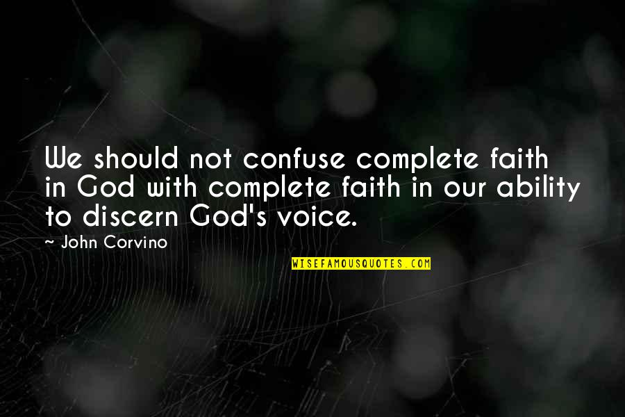 Our Faith To God Quotes By John Corvino: We should not confuse complete faith in God