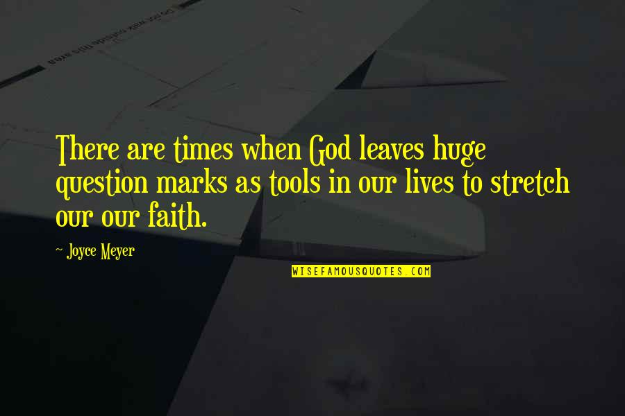 Our Faith To God Quotes By Joyce Meyer: There are times when God leaves huge question