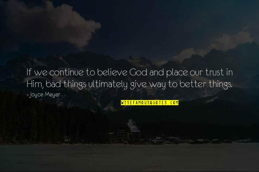 Our Faith To God Quotes By Joyce Meyer: If we continue to believe God and place