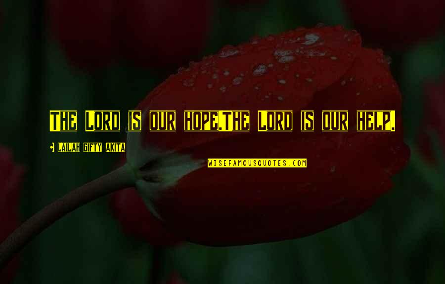 Our Faith To God Quotes By Lailah Gifty Akita: The Lord is our hope.The Lord is our