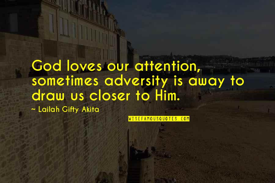 Our Faith To God Quotes By Lailah Gifty Akita: God loves our attention, sometimes adversity is away