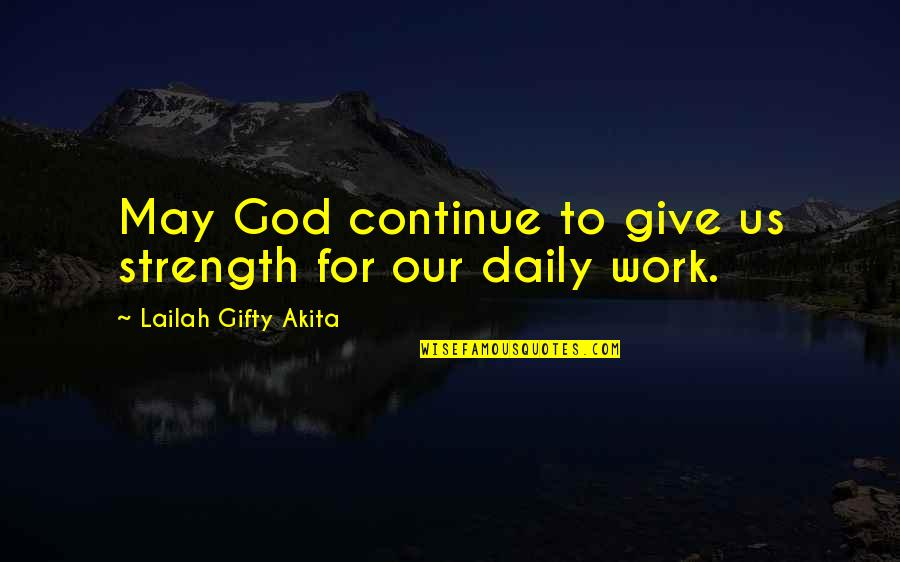 Our Faith To God Quotes By Lailah Gifty Akita: May God continue to give us strength for